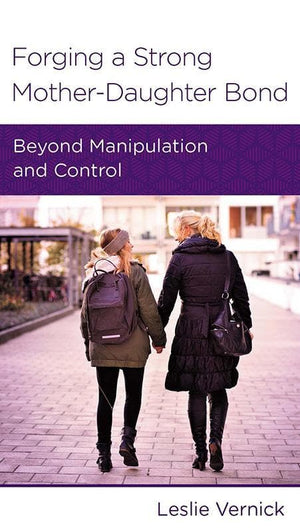 9781939946133-NGP Forging a Strong Mother-Daughter Bond: Beyond Manipulation and Control-Vernick, Leslie