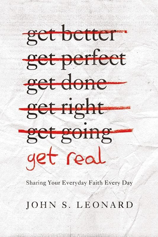 9781939946232-Get Real: Sharing Your Everyday Faith Every Day-Leonard, John