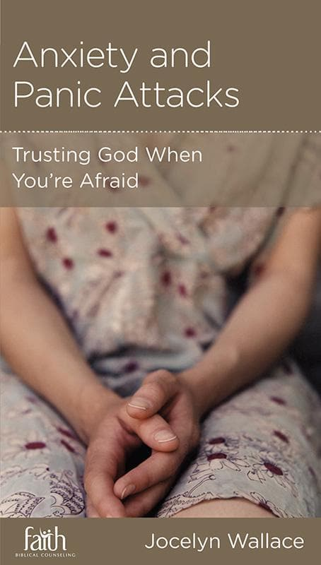 9781939946256-NGP Anxiety and Panic Attacks: Trusting God When You're Afraid-Wallace, Jocelyn