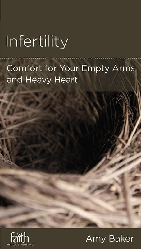 9781939946331-NGP Infertility: Comfort for Your Empty Arms and Heavy Heart-Baker, Amy; Wickert, Daniel