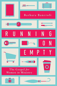 9781939946355-Running on Empty: The Gospel for Women in Ministry-Bancroft, Barbara