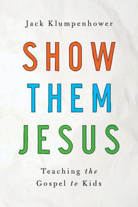 9781939946393-Show Them Jesus: Teaching the Gospel to Kids-Klumpenhower, Jack
