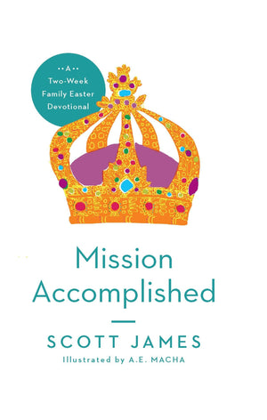 Mission Accomplished: Family Easter Devotional | James | 9781939946577