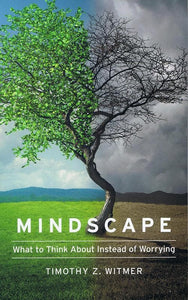 9781939946713-Mindscape: What to Think About Instead of Worrying-Witmer, Timothy