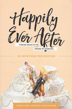 9781941114230-Happily Ever After: Finding Grace in the Messes of Marriage-Piper, John; Chan, Francis