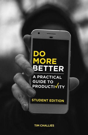 Do More Better: A Practical Guide to Productivity: Student Edition by Challies, Tim (9781941114469) Reformers Bookshop