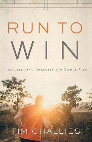 Run to Win: The Lifelong Pursuits of a Godly Man by Challies, Tim (9781941114889) Reformers Bookshop