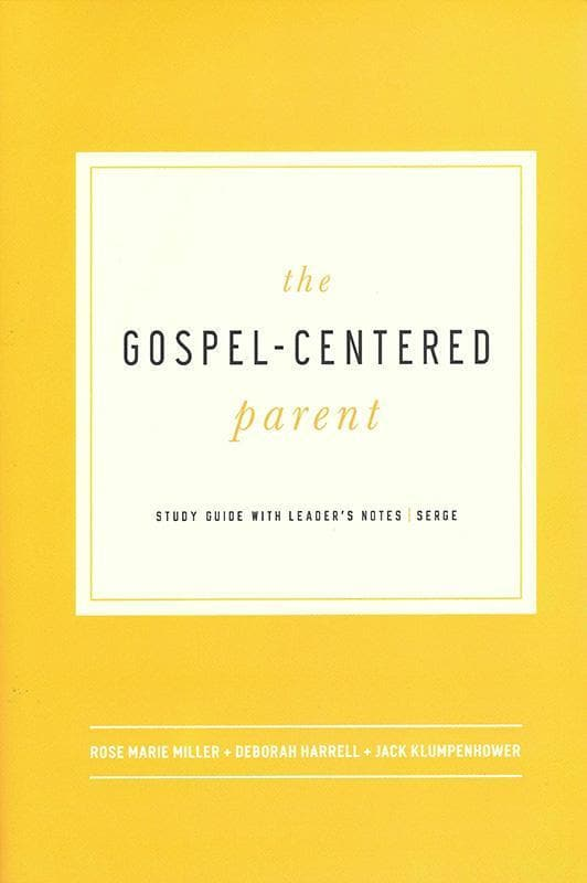 9781942572145-Gospel-Centered Parent, The-Harrell, Deborah; Klumpenhower, Jack; Miller, Rose Marie
