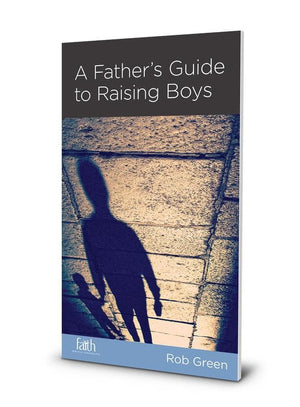 NGP A Father's Guide to Raising Boys by Green, Rob (9781942572183) Reformers Bookshop
