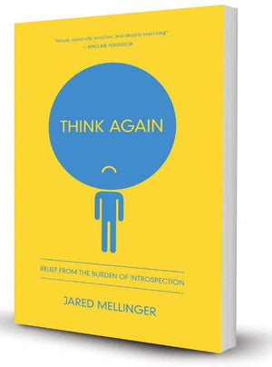 Think Again: Relief from the Burden of Introspection by Mellinger, Jared (9781942572565) Reformers Bookshop