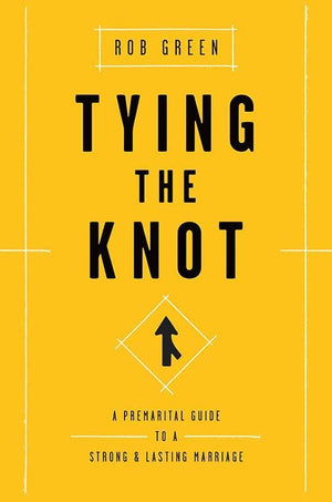9781942572596-Tying the Knot: A Premarital Guide to a Strong and Lasting Marriage-Green, Rob