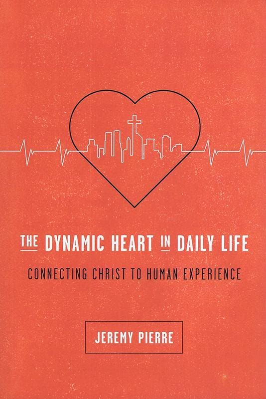 9781942572671-The Dynamic Heart in Daily Life: Connecting Christ to Human Experience-Pierre, Jeremy