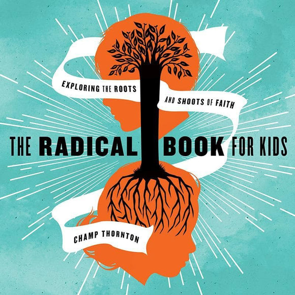 9781942572718-Radical Book for Kids, The: Exploring the Roots and Shoots of Faith-Thornton, Champ