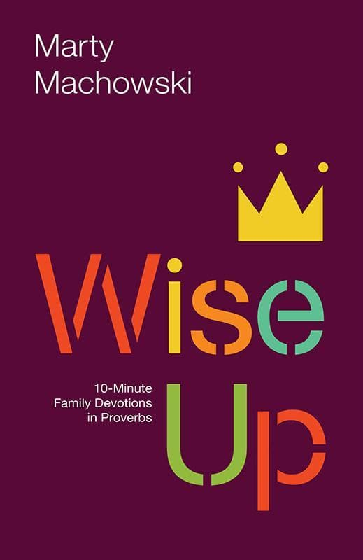 9781942572749-Wise Up: Ten-Minute Family Devotions in Proverbs-Machowski, Marty