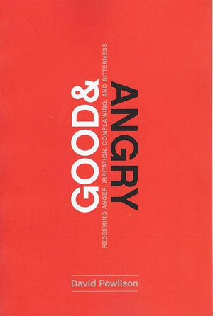 9781942572978-Good and Angry: Redeeming Anger, Irritation, Complaining, and Bitterness-Powlison, David