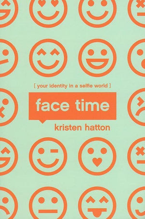9781942572992-Face Time: Your Identity in a Selfie World-Hatton, Kristen