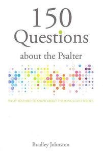9781943017027-150 Questions about Psalter: What You Need to Know About the Songs God Wrote-Johnston, Bradley