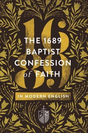 The 1689 Baptist Confession of Faith in Modern English