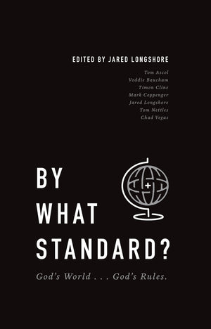 By What Standard? God's World...God's Rules by Longshore, Jared (9781943539215) Reformers Bookshop