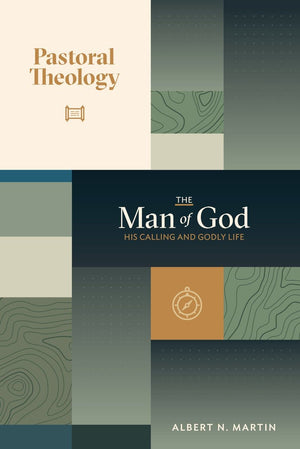 PT1 The Man of God: His Calling and Godly Life by Martin, Albert N. (9781943608119) Reformers Bookshop
