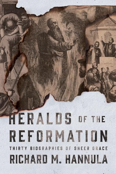 9781944503468-Heralds of the Reformation: Thirty Biographies of Sheer Grace-Hannula, Richard M.