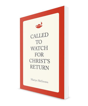 Called to Watch For Christ's Return by McGeown, Martyn (9781944555146) Reformers Bookshop