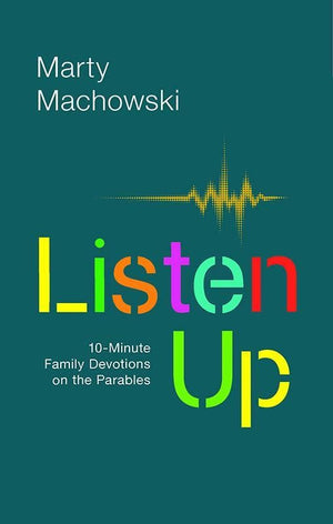 9781945270154-Listen Up: Ten-Minute Family Devotions on the Parables-Machowski, Marty