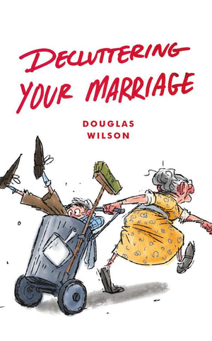 Decluttering Your Marriage by Wilson, Douglas (9781947644106) Reformers Bookshop