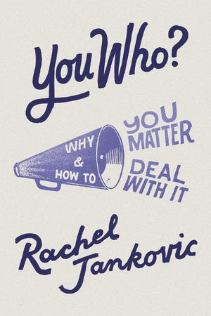 You Who? Why You Matter and How to Deal with It by Jankovic, Rachel (9781947644885) Reformers Bookshop