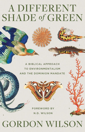 A Different Shade of Green: A Biblical Approach to Environmentalism and the Dominion Mandate by Wilson, Dr Gordon (9781947644571) Reformers Bookshop