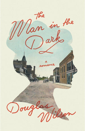 The Man in the Dark by Wilson, Douglas (9781947644663) Reformers Bookshop