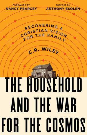 The Household and the War for the Cosmos by Wiley, C.R. (9781947644915) Reformers Bookshop