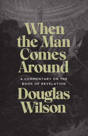 Revelation Commentary: When the Man Comes Around by Wilson, Douglas (9781947644922) Reformers Bookshop