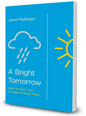A Bright Tomorrow: How to Face the Future Without Fear by Mellinger, Jared (9781948130011) Reformers Bookshop