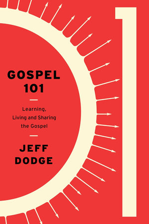Gospel 101: Learning, Living, and Sharing the Gospel by Dodge, Jeff (9781948130103) Reformers Bookshop