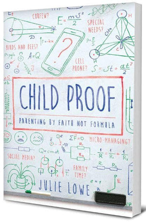 Child Proof: Parenting by Faith, Not Formula by Lowe, Julie (9781948130158) Reformers Bookshop