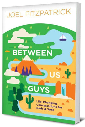 Between Us Guys: Life-Changing Conversations for Dads and Sons by Fitzpatrick, Joel (9781948130325) Reformers Bookshop