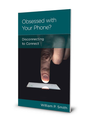 NGP Obsessed with Your Phone: Disconnecting to Connect by Smith, William P. (9781948130363) Reformers Bookshop
