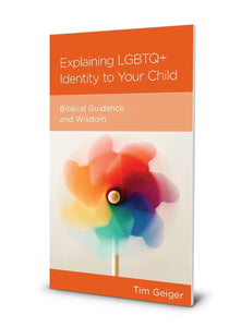 NGP Explaining LGBTQ+ Identity to Your Child: Biblical Guidance and Wisdom