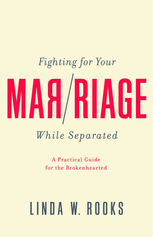 Fighting for Your Marriage While Separated by Rooks, Linda W. (9781948130530) Reformers Bookshop