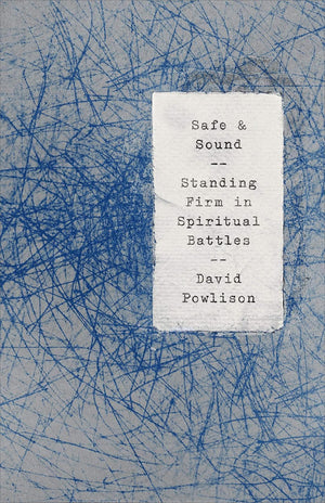 Safe and Sound: Standing Firm in Spiritual Battles by Powlison, David (9781948130738) Reformers Bookshop