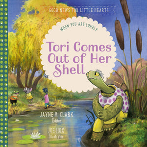 Tori Comes Out of Her Shell: When You Are Lonely by Clark, Jayne (9781948130769) Reformers Bookshop