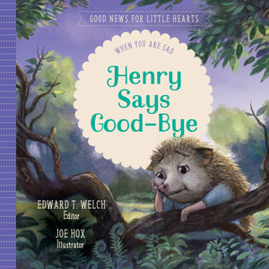 Henry Says Goodbye: When You Are Sad by Welch, Edward T (9781948130783) Reformers Bookshop