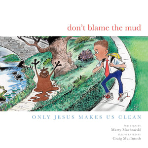 Don't Blame the Mud: Only Jesus Makes Us Clean by Machowski, Marty (9781948130967) Reformers Bookshop
