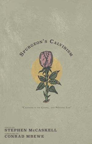 Spurgeon's Calvinism by Spurgeon, Charles Haddon (9781952599101) Reformers Bookshop