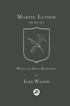 Martin Luther: The Iron Pen by Walker, Luke (9781977988904) Reformers Bookshop