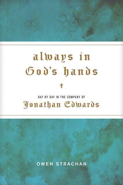 Always in God's Hands: Day by Day in the Company of Jonathan Edwards