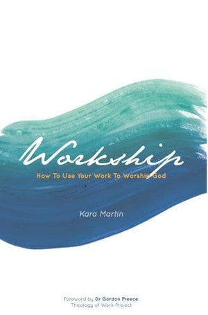 Workship: How to use Your Work to Worship God by Martin, Kara (9789811128134) Reformers Bookshop