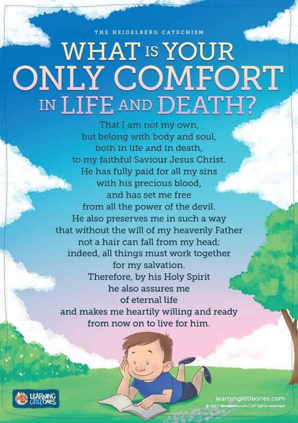 Heidelberg Catechism Poster Question 1: What is your only comfort in life and death?