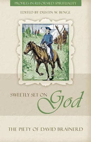 Sweetly Set on God: The Piety of David Brainerd by Benge, Dustin (9781601784520) Reformers Bookshop